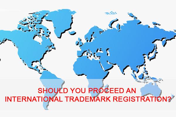 Should You Proceed An International Trademark Registration