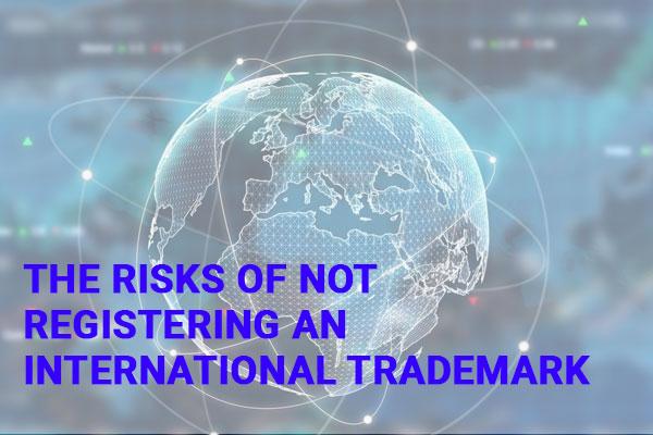 The Risks Of Not Registering An International Trademark